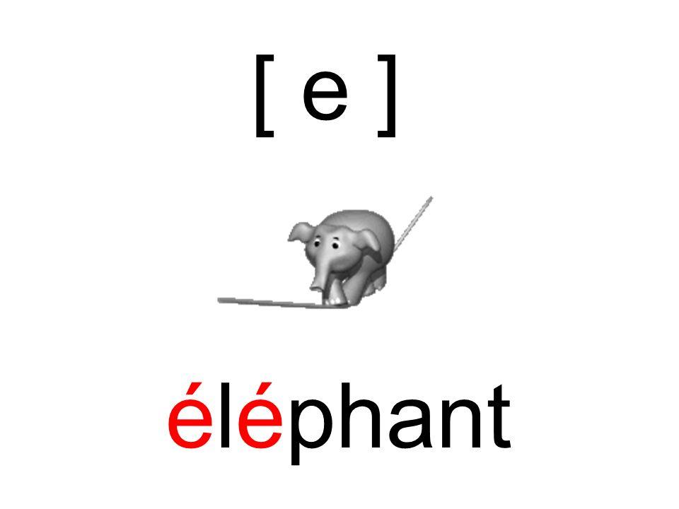 [ e ] éléphant